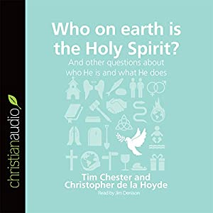 Who on Earth Is the Holy Spirit? And Other Questions About Who He Is and What He Does Audiobook