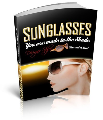 Sunglasses - You Are Made In The Shade! Designer Styles... How Cool Is That?