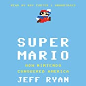 Super Mario: How Nintendo Conquered America | [Jeff Ryan]