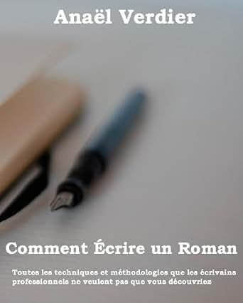 Comment écrire un roman (Devenir Écrivain Simplement t. 1) eBook: Anaël Verdier: Amazon.fr