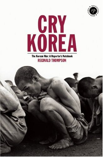 Cry Korea: The Korean War: A Reporter's Notebook