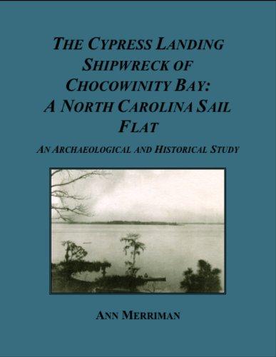 The Cypress Landing Shipwreck of Chocowinity Bay: A North Carolina Sail Flat (Maritime Heritage Minnesota Titles)