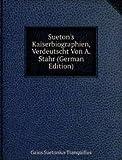 Sueton's Kaiserbiographien, Verdeutscht Von A. Stahr (German Edition)