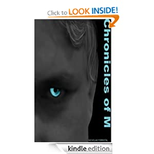 Free Kindle Book: Chronicles of M, by Nicholas Forristal (Author), Stephanie Dagg (Editor), Elizabeth Witsken (Photographer). Publication Date: August 16, 2012