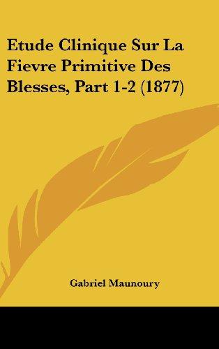 Etude Clinique Sur La Fievre Primitive Des Blesses, Part 1-2 (1877)
