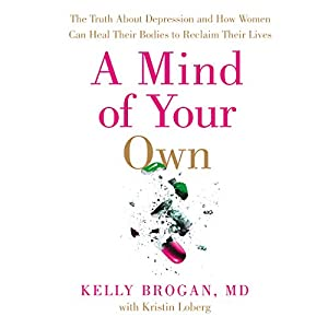 A Mind of Your Own: The Truth About Depression and How Women Can Heal Their Bodies to Reclaim Their Lives Audiobook