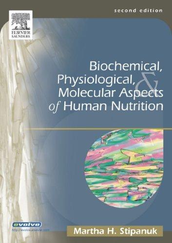 By Martha Stipanuk Biochemical, Physiological & Molecular Aspects Of Human Nutrition (2Nd Edition)