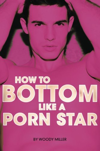 How To Bottom Like A Porn Star