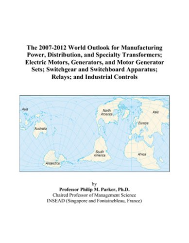 The 2007-2012 World Outlook For Manufacturing Power, Distribution, And Specialty Transformers; Electric Motors, Generators, And Motor Generator Sets; ... Apparatus; Relays; And Industrial Controls