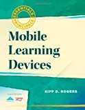 Kipp D. Rogers Mobile Learning Devices (Essentials for Principals)