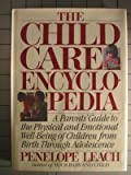 The Child Care Encyclopedia: A Parents' Guide to the Physical and Emotional Well-Being of Children from Birth Through Adolescence (0394525329) by Leach, Penelope