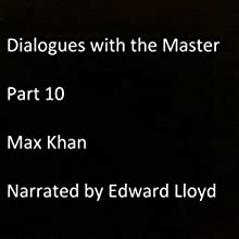 Dialogues with the Master: Part 10 Audiobook by Max Khan Narrated by Edward Lloyd