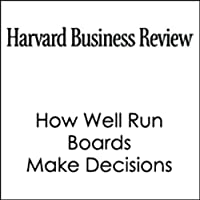 How Well Run Boards Make Decisions (Harvard Business Review) (       UNABRIDGED) by Michael Useem Narrated by Todd Mundt