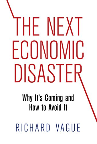 The Next Economic Disaster: Why It'S Coming And How To Avoid It