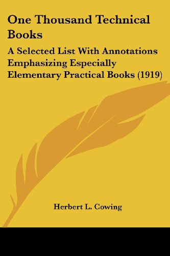 One Thousand Technical Books: A Selected List with Annotations Emphasizing Especially Elementary Practical Books (1919)