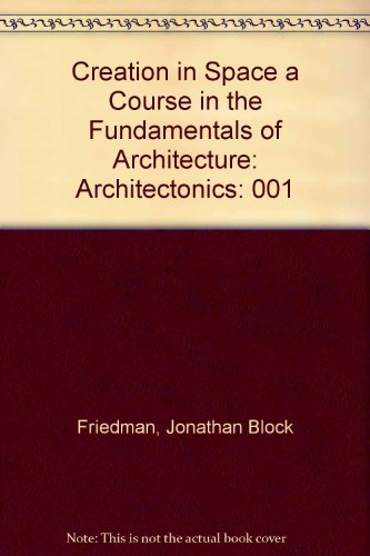 Creation in Space a Course in the Fundamentals of Architecture: Architectonics