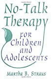 No-Talk Therapy for Children and Adolescents (Norton Professional Books)
