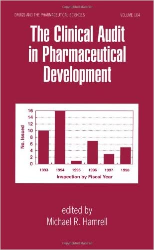 The Clinical Audit in Pharmaceutical Development (Drugs and the Pharmaceutical Sciences)
