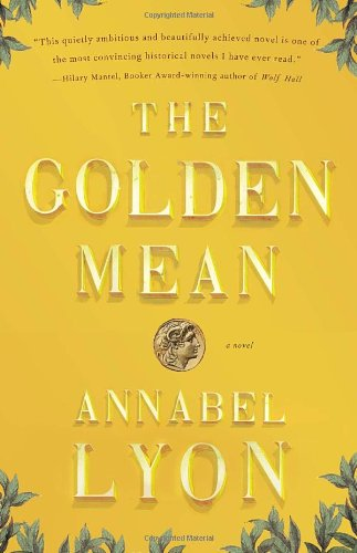 The Golden Mean: A Novel of Aristotle and Alexander the Great