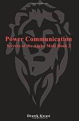 Power Communication: Secrets of the Alpha Male Book 2
