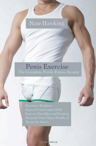 Penis Exercise: The Complete Penile Fitness System