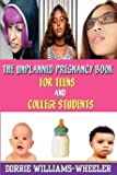 img - for [(The Unplanned Pregnancy Book for Teens and College Students)] [By (author) Dorrie Williams-Wheeler] published on (January, 2005) book / textbook / text book