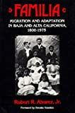 img - for Familia: Migration and Adaptation in Baja and Alta California, 1880-1975: 1st (First) Edition book / textbook / text book