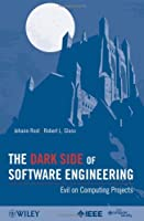 The Dark Side of Software Engineering: Evil on Computing Projects Front Cover