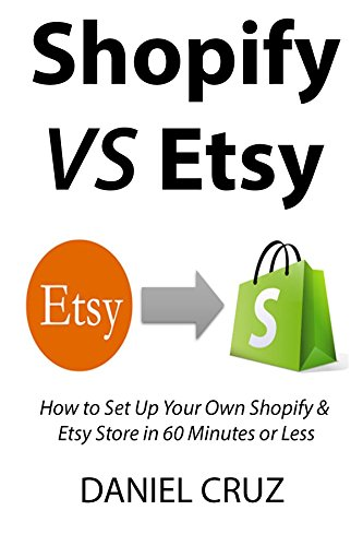 shopify-vs-etsy-how-to-set-up-your-own-shopify-etsy-store-in-60-minutes-or-less-english-edition