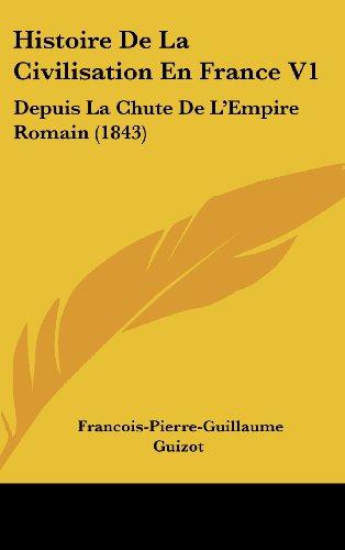 Histoire de La Civilisation En France V1: Depuis La Chute de L'Empire Romain (1843)