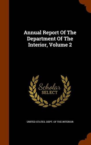 Annual Report Of The Department Of The Interior, Volume 2