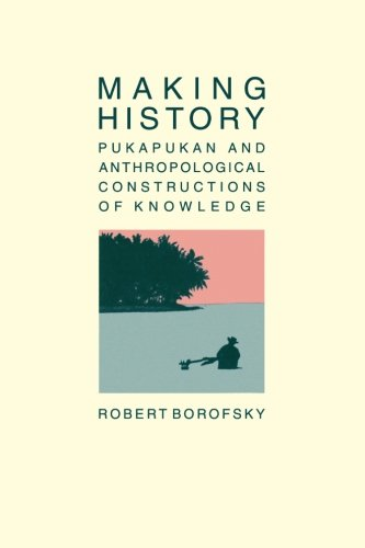 Making History Paperback: Pukapukan and Anthropological Constructions of Knowledge