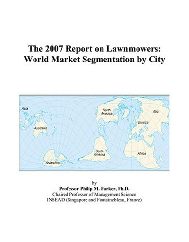 The 2007 Report on Lawnmowers: World Market Segmentation by City
