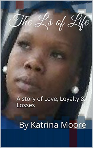Katrina Moore - The L's of Life: A Story of Love, Loyalty and Losses
