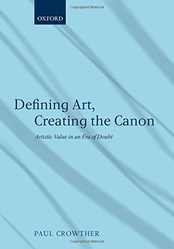 Defining Art, Creating the Canon: Artistic Value in an Era of Doubt