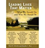 img - for [ Leading Lives That Matter: What We Should Do and Who We Should Be[ LEADING LIVES THAT MATTER: WHAT WE SHOULD DO AND WHO WE SHOULD BE ] By Schwehn, Mark R. ( Author )Apr-25-2006 Paperback book / textbook / text book