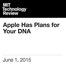 Apple Has Plans for Your DNA (       UNABRIDGED) by Antonio Regalado Narrated by Todd Mundt