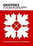 Okotoks DIY City Guide and Travel Journal: City Notebook for Okotoks, Alberta (Curate Canada! Travel Canada!)