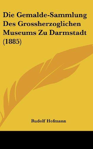 Die Gemalde-Sammlung Des Grossherzoglichen Museums Zu Darmstadt (1885)