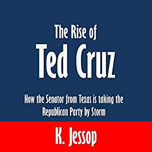 The Rise of Ted Cruz: How the Senator from Texas Is Taking the Republican Party by Storm