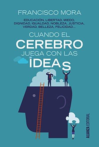Cuando el cerebro juega con las ideas. Educación, libertad, miedo, dignidad, igualdad (Alianza Ensayo)