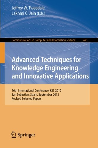 Advanced Techniques For Knowledge Engineering And Innovative Applications: 16Th International Conference, Kes 2012, San Sebastian, Spain, September ... In Computer And Information Science)