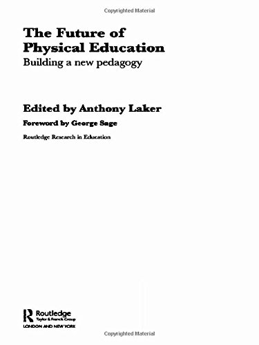 The Future of Physical Education: Building a New Pedagogy (Routledge Research in Education)