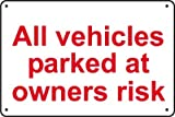 All Vehicles Are Parked At Their Own Risk Sign, Rigid Plastic