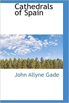Cathedrals of Spain: John Allyne Gade: 9781113645050