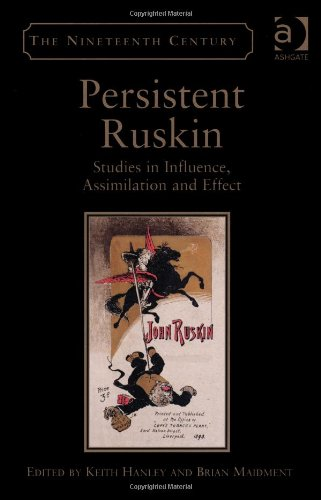 Persistent Ruskin: Studies in Influence, Assimilation and Effect (Nineteenth Century Series (Ashgate))