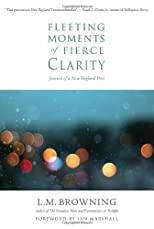 Fleeting Moments of Fierce Clarity: Journal of a New England Poet