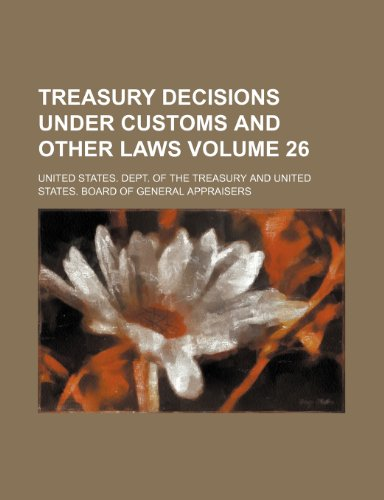 Treasury decisions under customs and other laws Volume 26