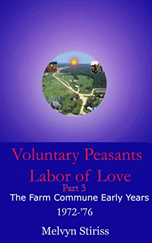 Voluntary Peasants Labor of Love, Part 3: The Farm Commune Early Years 1972-