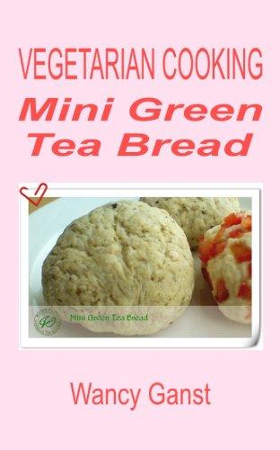 Vegetarian Cooking: Mini Green Tea Bread (Vegetarian Cooking - Snacks Or Desserts Book 83)